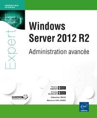 Windows Server 2012 R2 : administration avancée