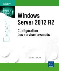 Windows Server 2012 R2 : configuration des services avancés