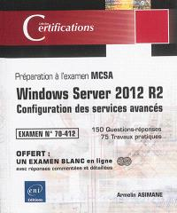 Windows Server 2012 R2 : configuration des services avancés : préparation à l'examen MCSA, examen 70-412