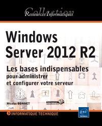 Windows Server 2012 R2 : les bases indispensables pour administrer et configurer votre serveur