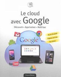 Le cloud avec Google : découvrir, apprivoiser, maîtriser