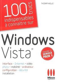 100 trucs indispensables à connaître sur Windows Vista : interface, Internet, vidéo, photo, mobilité, ordinateur, configuration, sécurité, installation