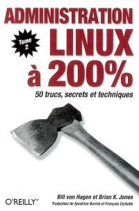 Administration Linux à 200 %. Volume 2, 50 trucs, secrets et techniques