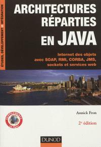 Architectures réparties en Java : Internet des objets avec SOAP, RMI, CORBA, JMS, sockets et services Web