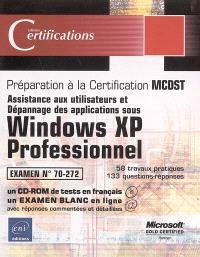 Assistance aux utilisateurs et dépannage des applications sous Windows XP professionnel : examen 70-272, préparation à la Certification MCDST