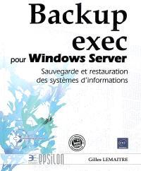 Backup Exec : pour Windows Server : sauvegarde et restauration des systèmes d'informations