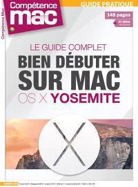 Compétence Mac, hors série : les guides pratiques. n° 36, Bien débuter sur Mac avec OS X Yosemite
