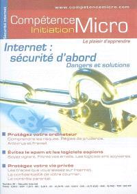 Compétence Micro-Initiation. n° 39, Internet : sécurité d'abord : dangers et solutions