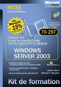 Conception d'une infrastructure réseau et Active Directory avec Windows Server 2003 : examen MCSE 70-297