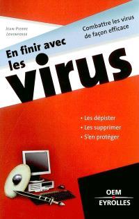 En finir avec les virus : combattres les virus de façon efficace : les dépister, les supprimer, s'en protéger