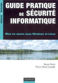 Guide pratique de sécurité informatique : mise en oeuvre sous Windows et Linux