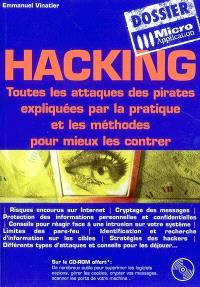 Hacking : toutes les attaques des pirates expliquées par la pratique et les méthodes pour mieux les contrer