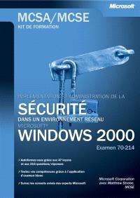 Implémenter et administrer la sécurité d'un réseau Windows 2000 : examen MCSA-MCSE 70-214