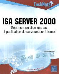 ISA Server 2000 : sécurisation d'un réseau et publication de serveurs sur Internet