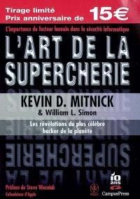 L'art de la supercherie : les révélations du plus célèbre hacker de la planète : l'importance du facteur humain dans la sécurité informatique