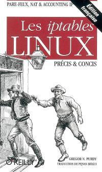 Les iptables Linux : précis et concis : pare-feux, nat et accounting IP