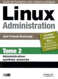 Linux administration. Volume 2, Administration système avancée