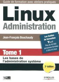 Linux administration. Volume 1, Les bases de l'administration système