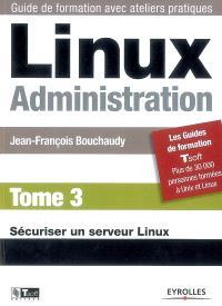 Linux administration. Volume 3, Sécuriser un serveur Linux