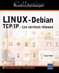 Linux-Debian : TCP-IP, les services réseaux