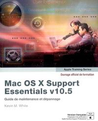 Mac OS X Support Essentials v10.5 : guide de maintenance et dépannage