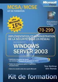 Mettre en oeuvre et administrer la sécurité d'un réseau Microsoft Windows Server 2003 : examen MCSA-MCSE 70-299