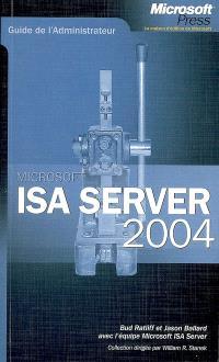 Microsoft ISA Server 2004 : guide de l'administrateur
