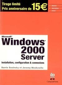 Microsoft Windows 2000 server : installation, configuration et connexions