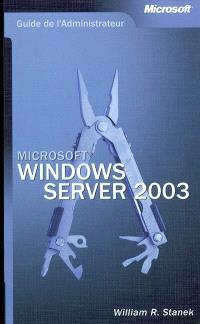 Microsoft Windows Server 2003 : guide de l'administrateur