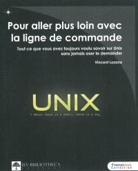 Pour aller plus loin avec la ligne de commande 1.01 : tout ce que vous avez toujours voulu savoir sur Unix sans jamais oser le demander