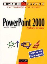 PowerPoint 2000 : notions de base : l'autoformation par l'exemple