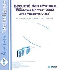 Sécurité des réseaux Windows Server 2003 avec Windows Vista : la formation pour devenir opérationnel