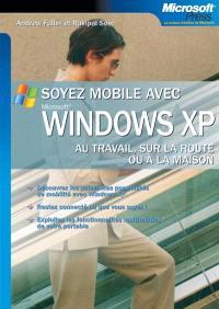 Soyez mobiles avec Windows XP : au travail, sur la route ou à la maison