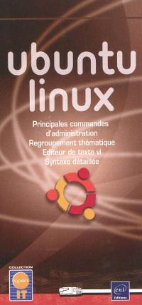 Ubuntu Linux : principales commandes d'administration, regroupement thématique, éditeur de texte vi, syntaxe détaillée