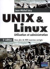 Unix & Linux : utilisation et administration : avec plus de 400 exercices corrigés