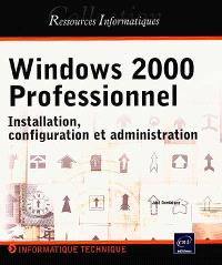 Windows 2000 Professionnel : installation, configuration et administration