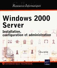 Windows 2000 Server : installation, configuration et administration
