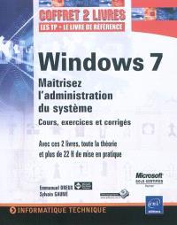 Windows 7 : maîtrisez l'administration du système : cours, exercices et corrigés