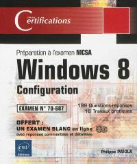 Windows 8 : configuration, préparation à l'examen MCSA, examen n° 70-687 : 199 questions-réponses, 16 travaux pratiques