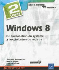 Windows 8 : de l'installation du système à l'exploitation du registre : coffret 2 livres, le livre de référence + le livre expert IT