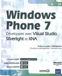 Windows Phone 7 : développez avec Visual Studio, Silverlight et XNA