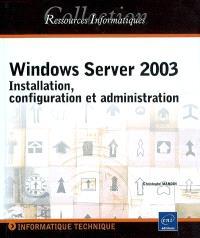 Windows Server 2003 : installation, configuration et administration