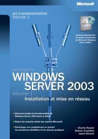 Windows Server 2003 : kit d'administration. Volume 1, Installation et mise en réseau