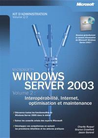 Windows Server 2003 : kit d'administration. Volume 2, Interopérabilité, Internet et maintenance
