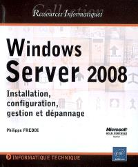 Windows Server 2008 : installation, configuration, gestion et dépannage