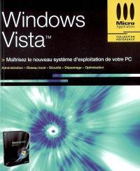 Windows Vista : maîtrisez le nouveau système d'exploitation de votre PC : administration, réseau local, sécurité, dépannage, optimisation