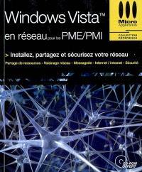 Windows Vista en réseau pour les PME-PMI : installez, partagez et sécurisez votre réseau : partage de ressources, voisinage réseau, messagerie, Internet-intranet, sécurité