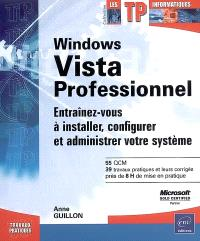 Windows Vista professionnel : entraînez-vous à installer, configurer et administrer votre système