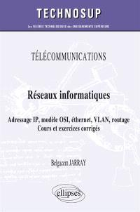 Télécommunications, réseaux informatiques, adresse IP, modèle OSI, éthernet, VLAN, routage : cours et exercices corrigés (niveau A)