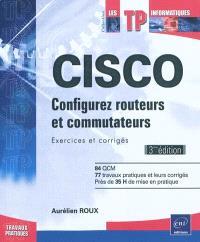 Cisco : configurer routeurs et commutateurs : exercices et corrigés